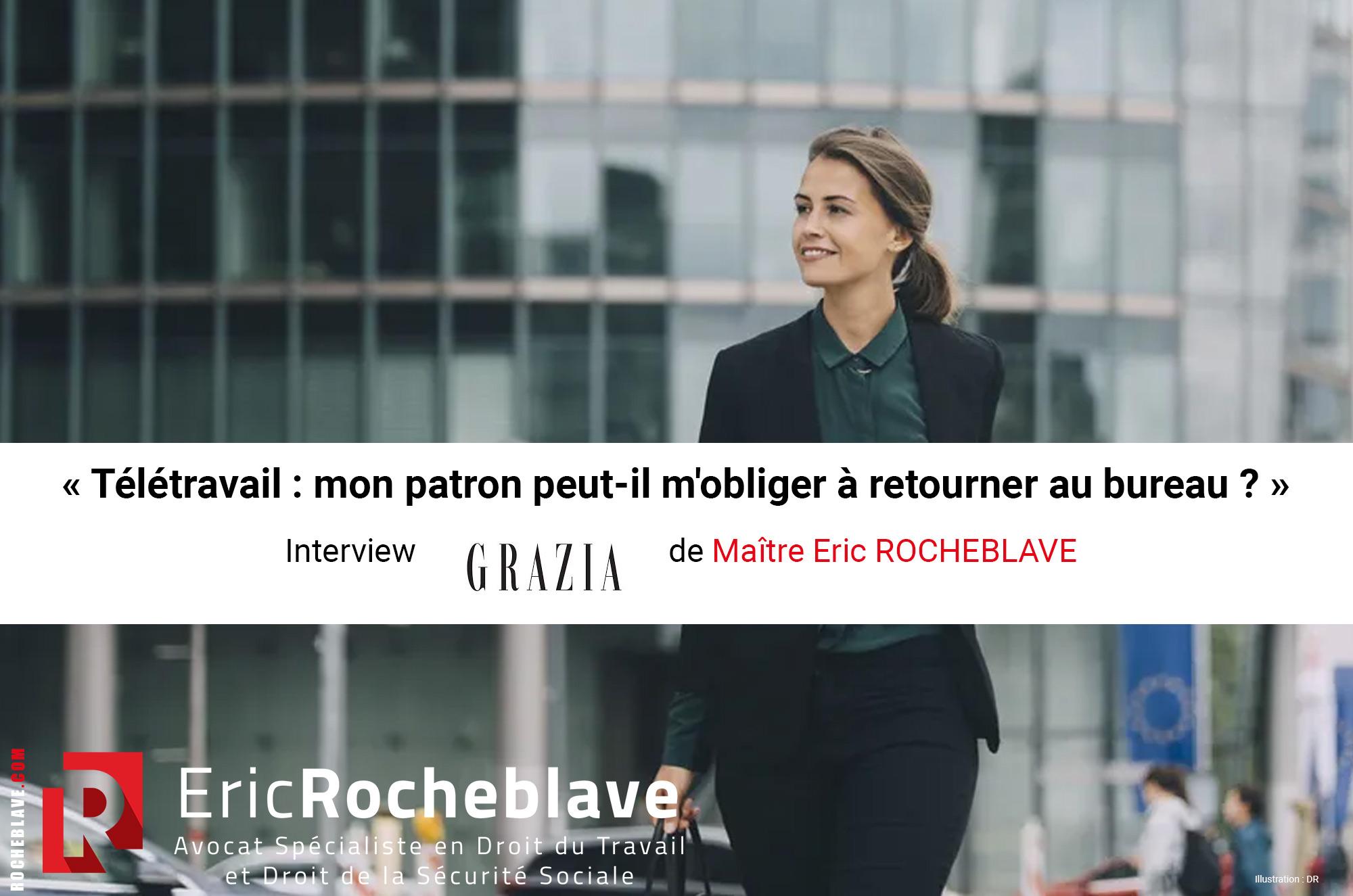 « Télétravail : mon patron peut-il m'obliger à retourner au bureau ? » Interview GRAZIA de Maître Eric ROCHEBLAVE
