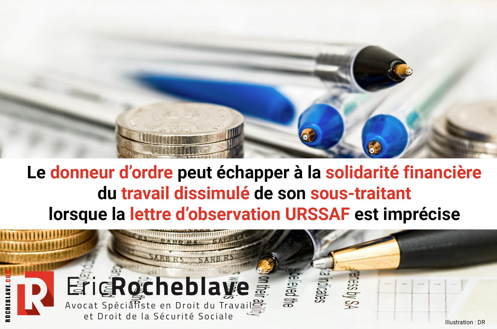 Le donneur d'ordre peut échapper à la solidarité financière du travail dissimulé de son sous-traitant lorsque la lettre d'observation URSSAF est imprécise