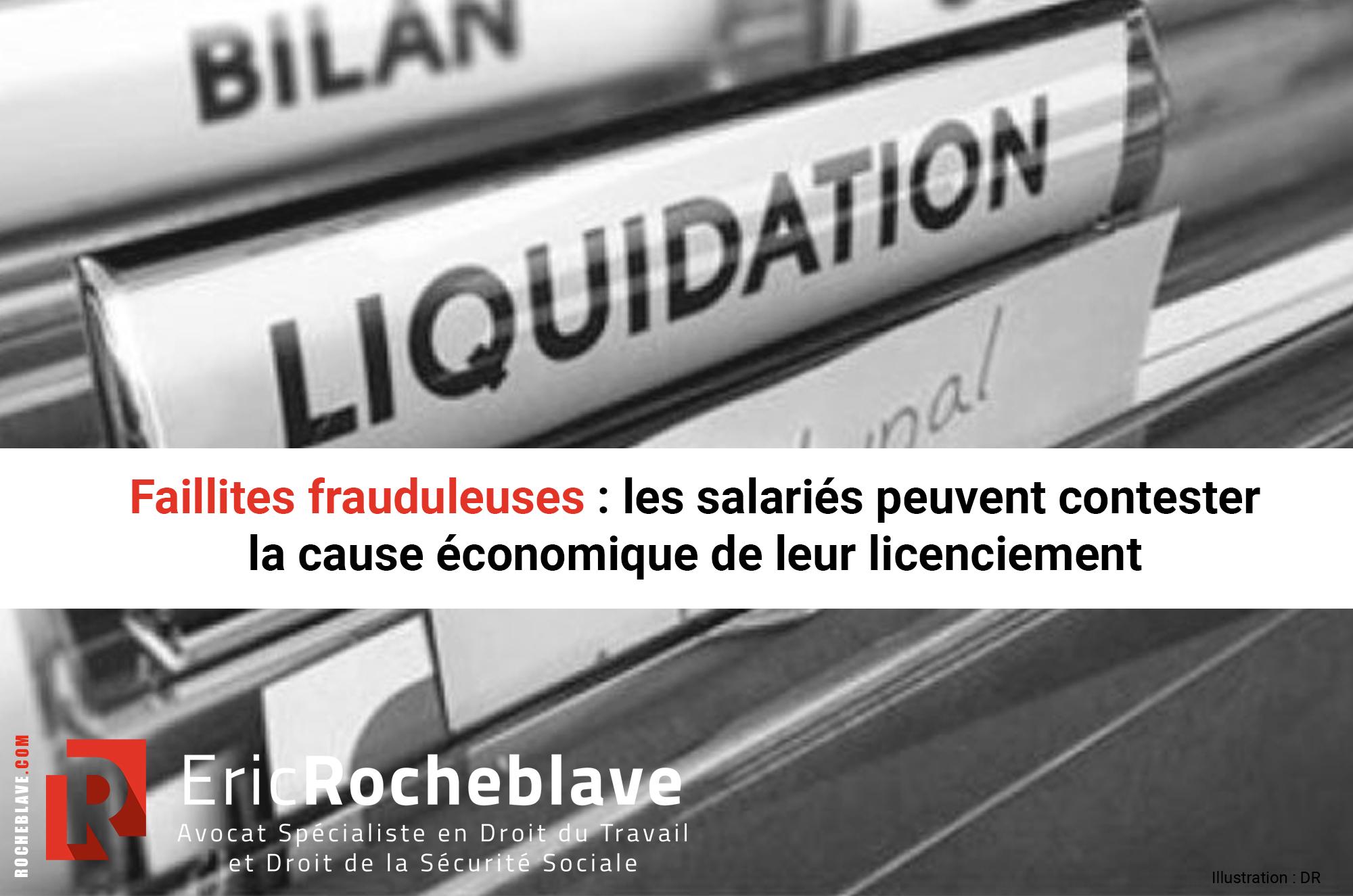 Faillites frauduleuses : les salariés peuvent contester la cause économique de leur licenciement