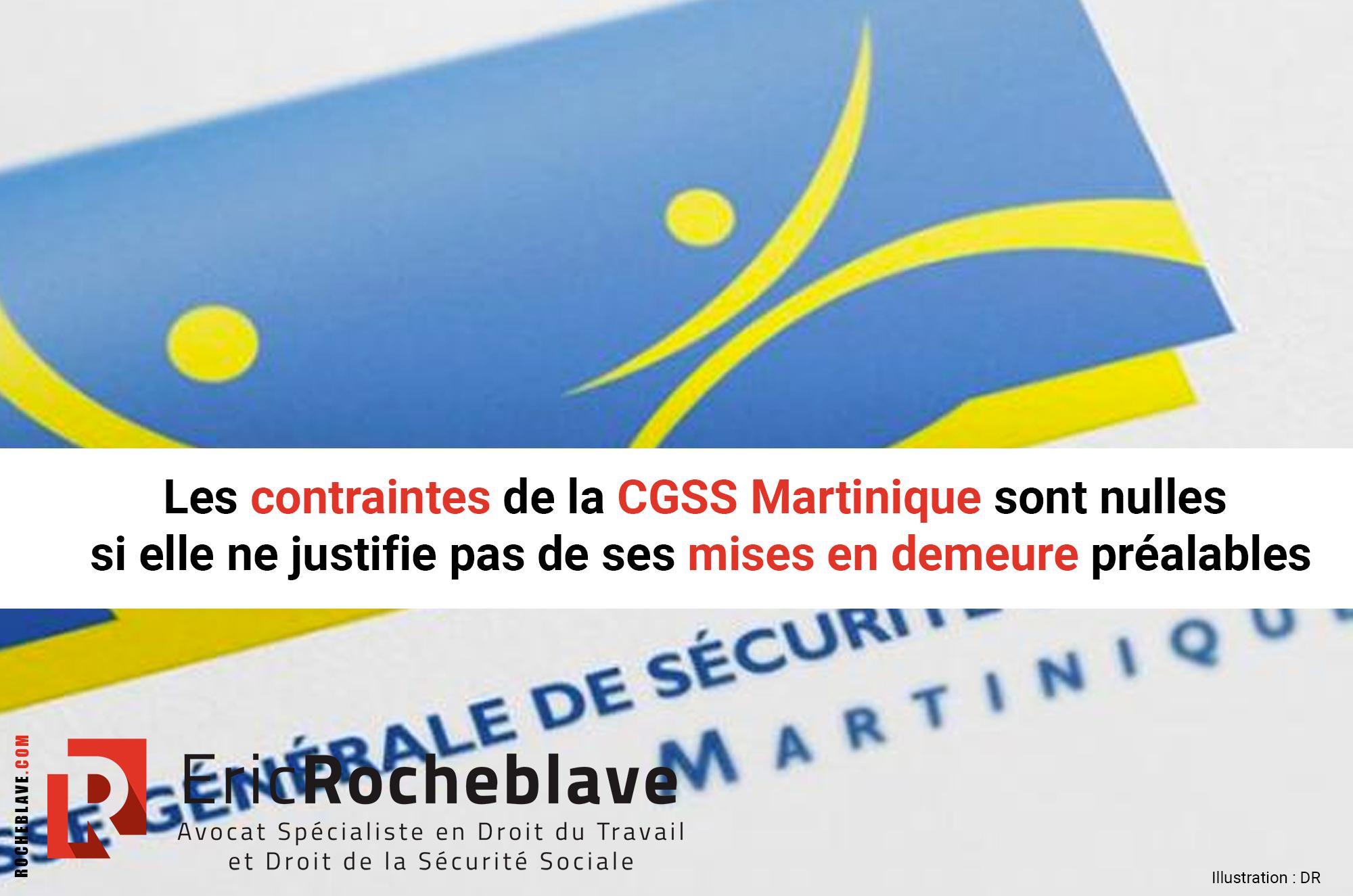 Les contraintes de la CGSS Martinique sont nulles si elle ne justifie pas de ses mises en demeure préalables