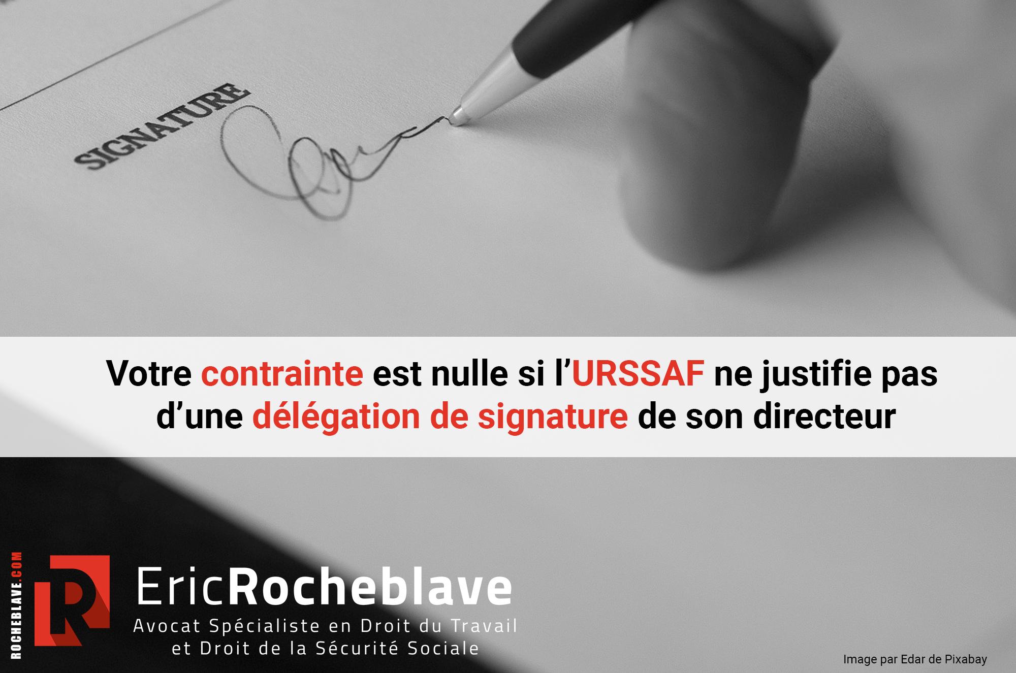 Votre contrainte est nulle si l'URSSAF ne justifie pas d'une délégation de signature de son directeur