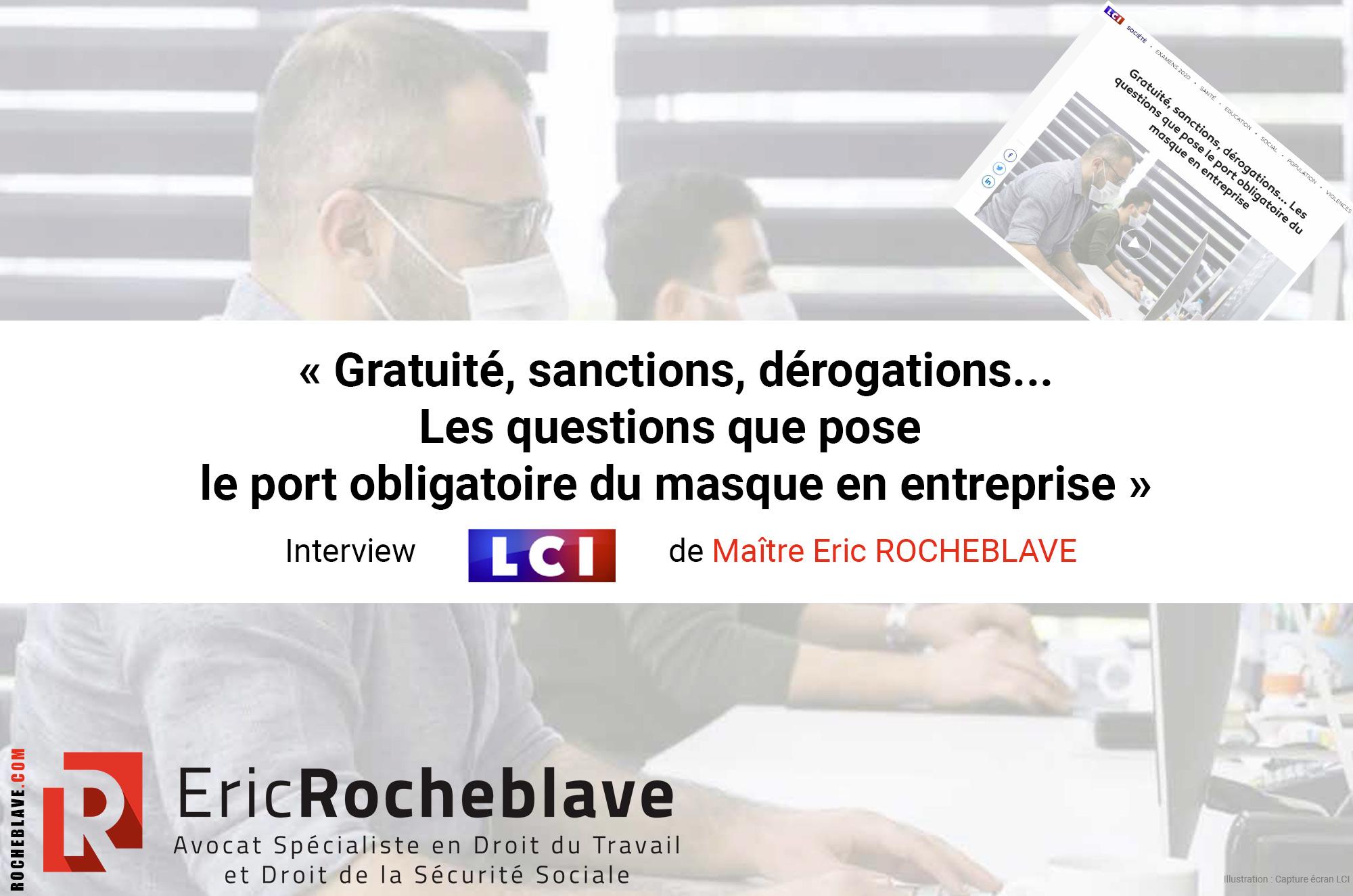 « Gratuité, sanctions, dérogations… Les questions que pose le port obligatoire du masque en entreprise » Interview LCI de Maître Eric ROCHEBLAVE