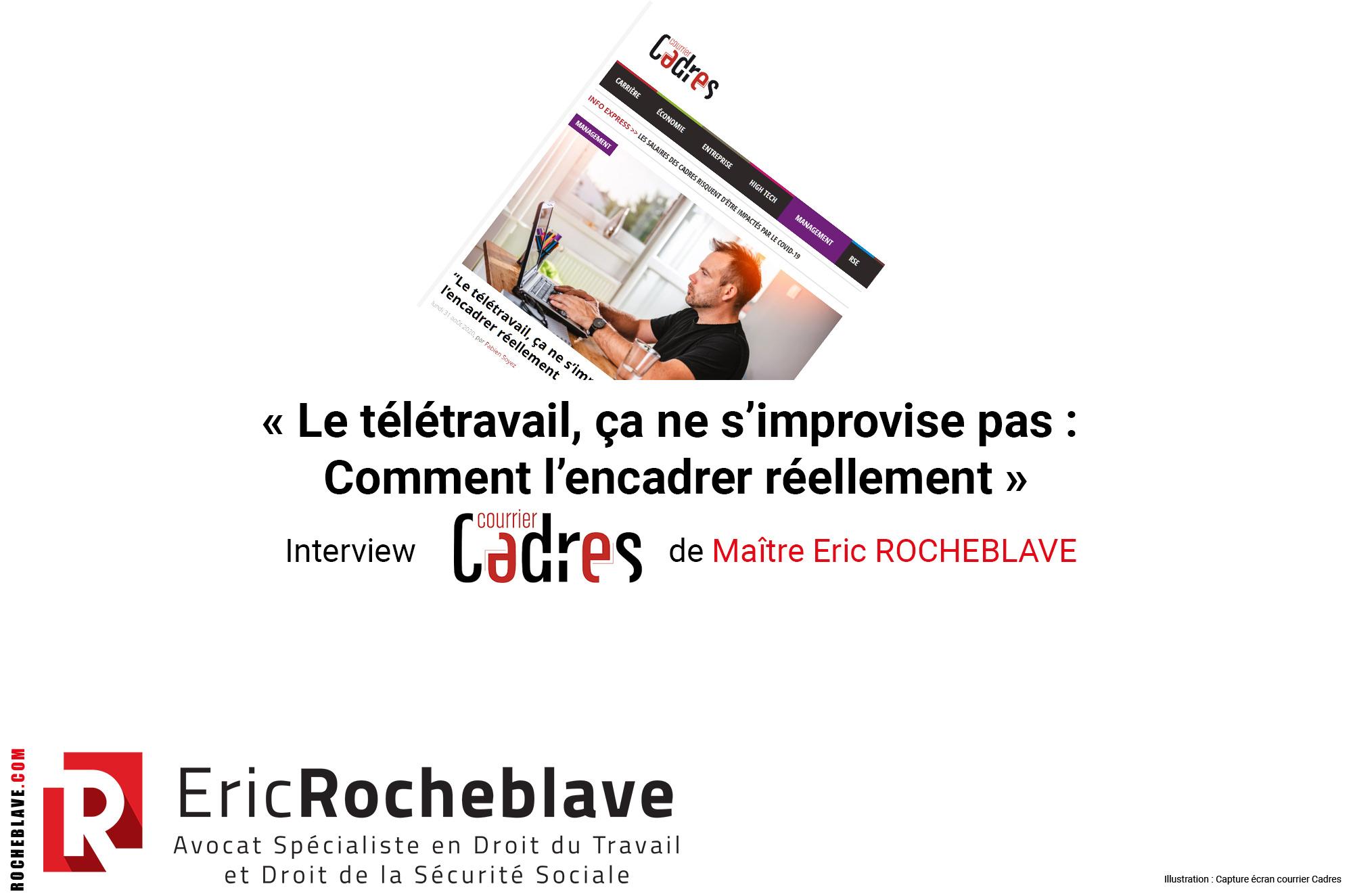 « Le télétravail, ça ne s'improvise pas : comment l'encadrer réellement » Interview Courrier Cadres de Maître Eric ROCHEBLAVE