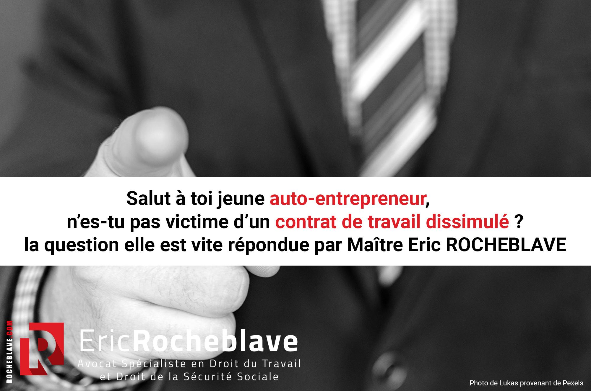 Salut à toi jeune auto-entrepreneur, n'es-tu pas victime d'un contrat de travail dissimulé ? La question elle est vite répondue par Maître Eric ROCHEBLAVE