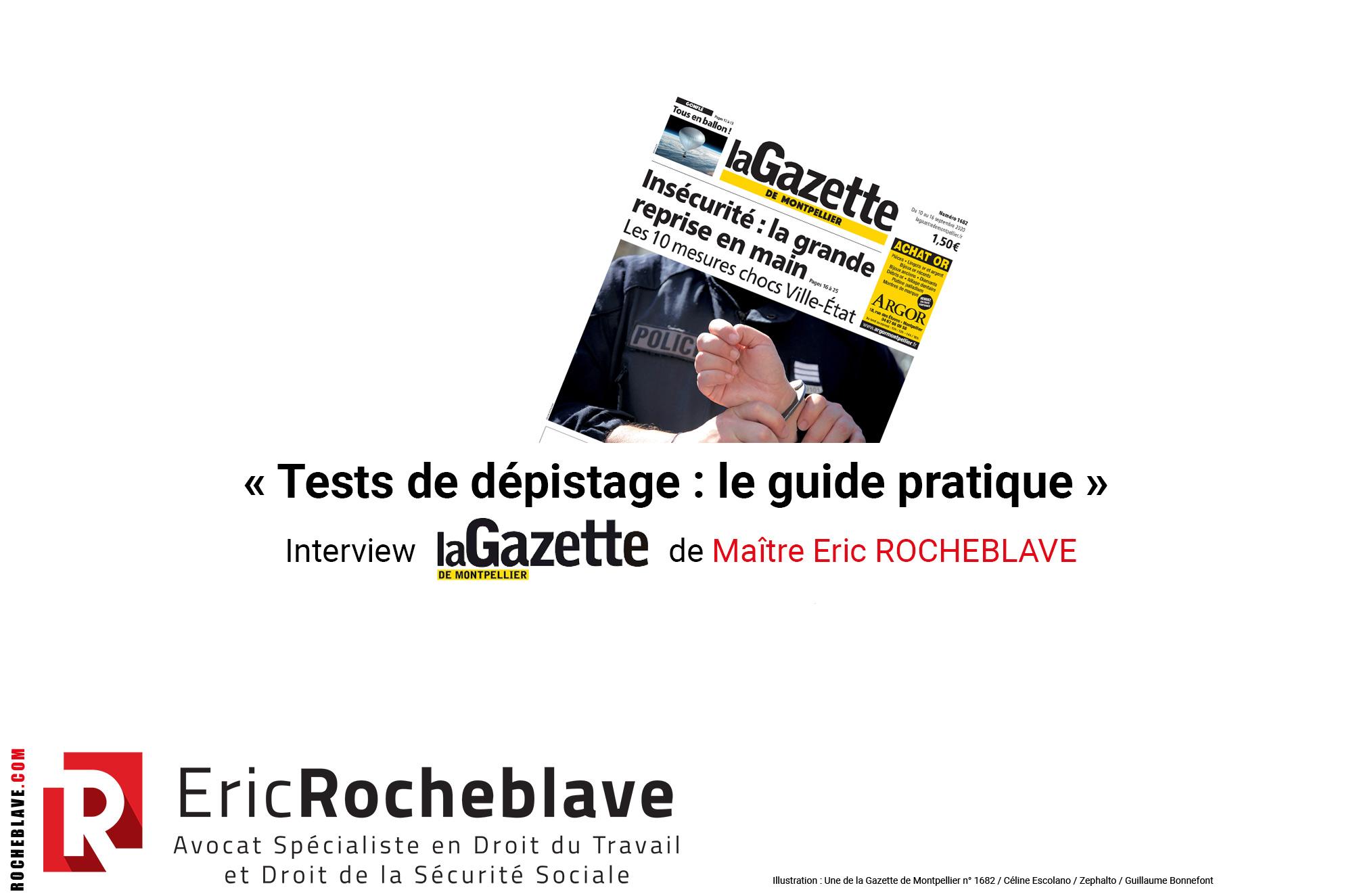 « Tests de dépistage : le guide pratique » Interview la Gazette de Montpellier de Maître Eric ROCHEBLAVE
