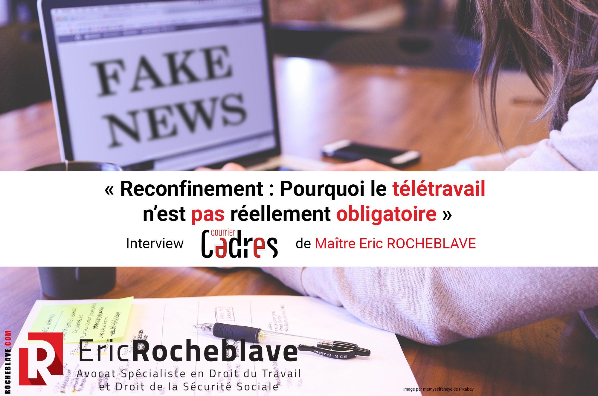 « Reconfinement : Pourquoi le télétravail n'est pas réellement obligatoire » Interview Courrier Cadres de Maître Eric ROCHEBLAVE