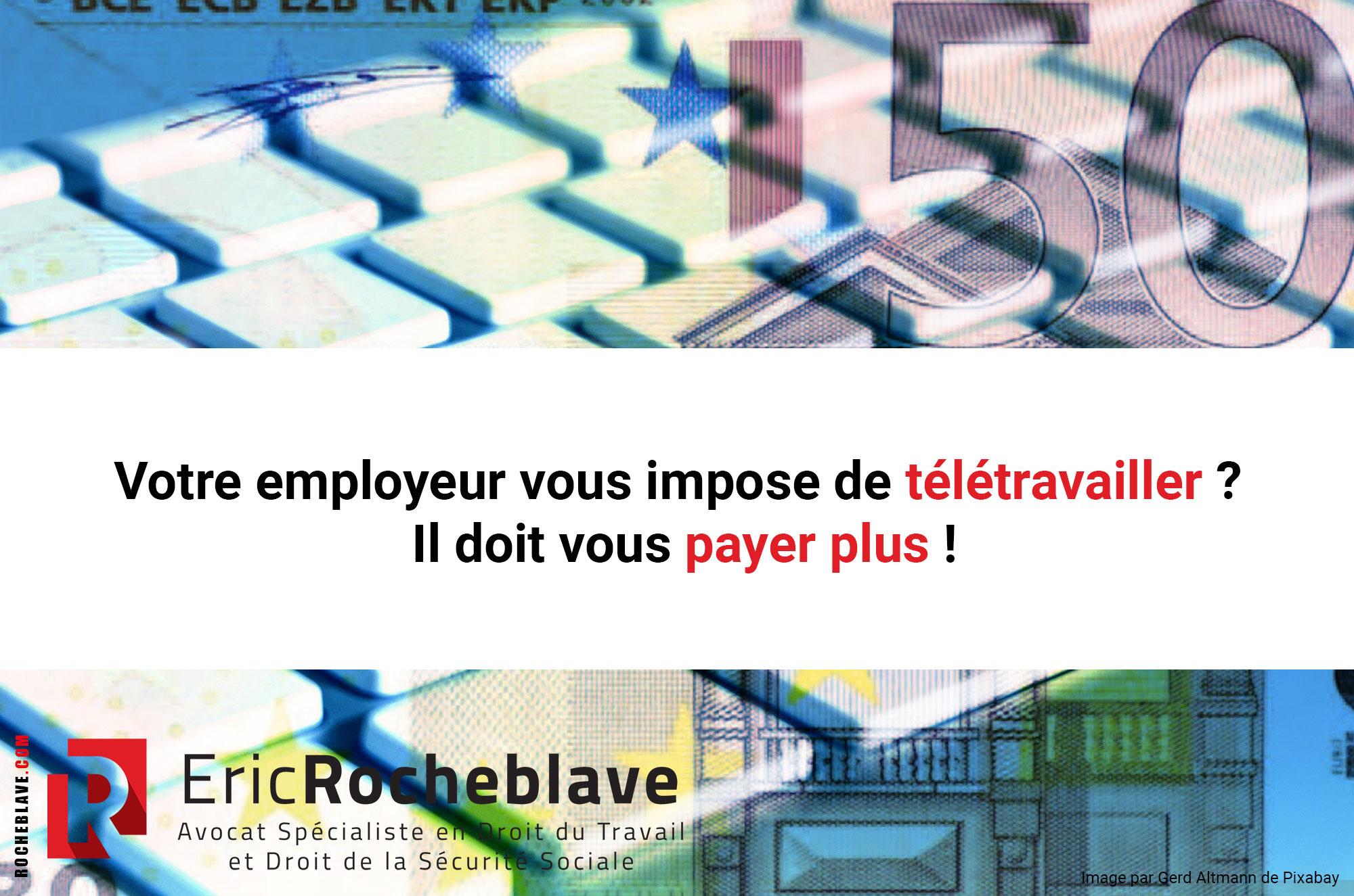 Votre employeur vous impose de télétravailler ? Il doit vous payer plus !