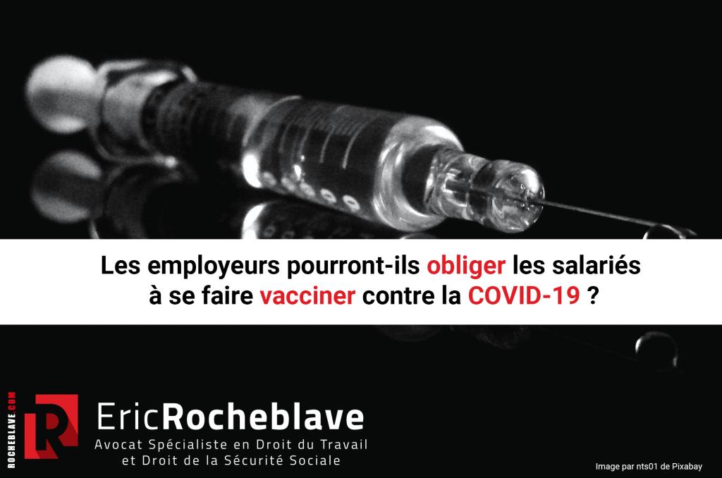 Les employeurs pourront-ils obliger les salariés à se faire vacciner contre la COVID-19 ?