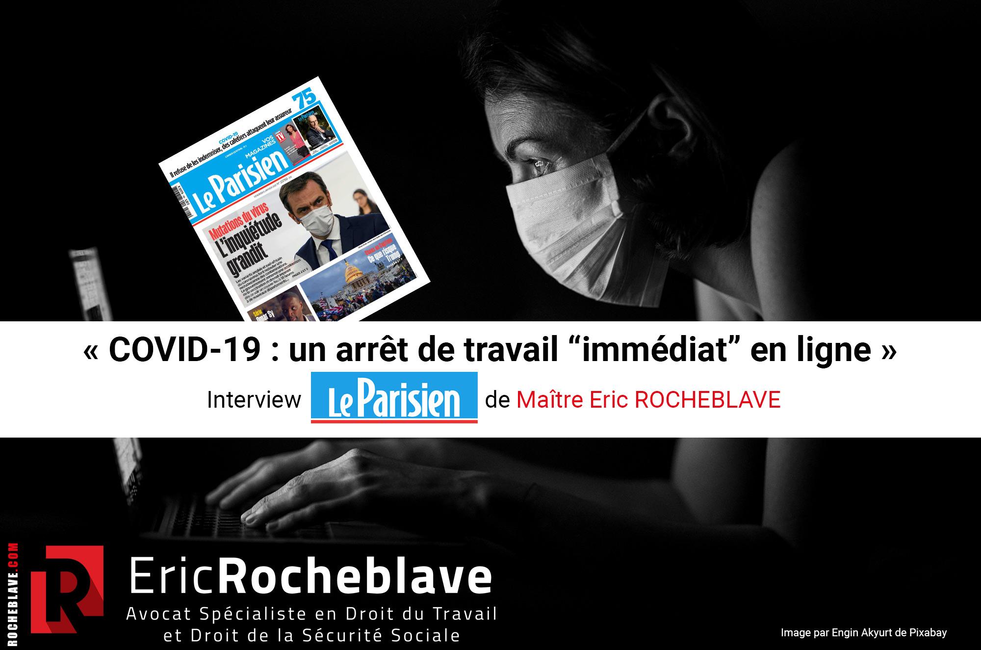 """« COVID-19 : un arrêt de travail """"immédiat"""" en ligne » Interview Le Parisien de Maître Eric ROCHEBLAVE"""