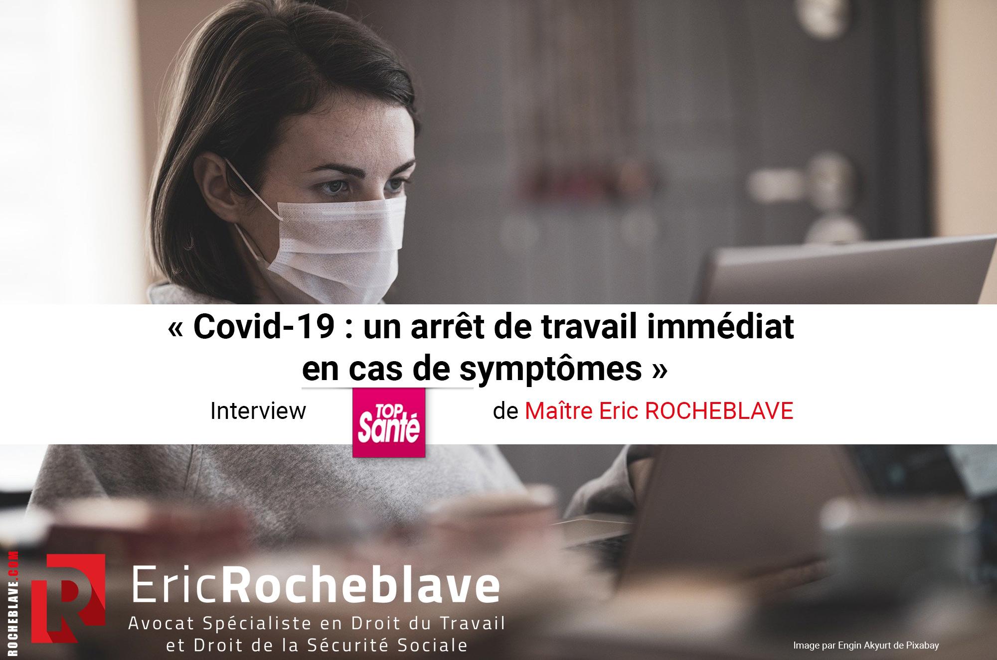 « Covid-19 : un arrêt de travail immédiat en cas de symptômes » Interview TOP Santé de Maître Eric ROCHEBLAVE