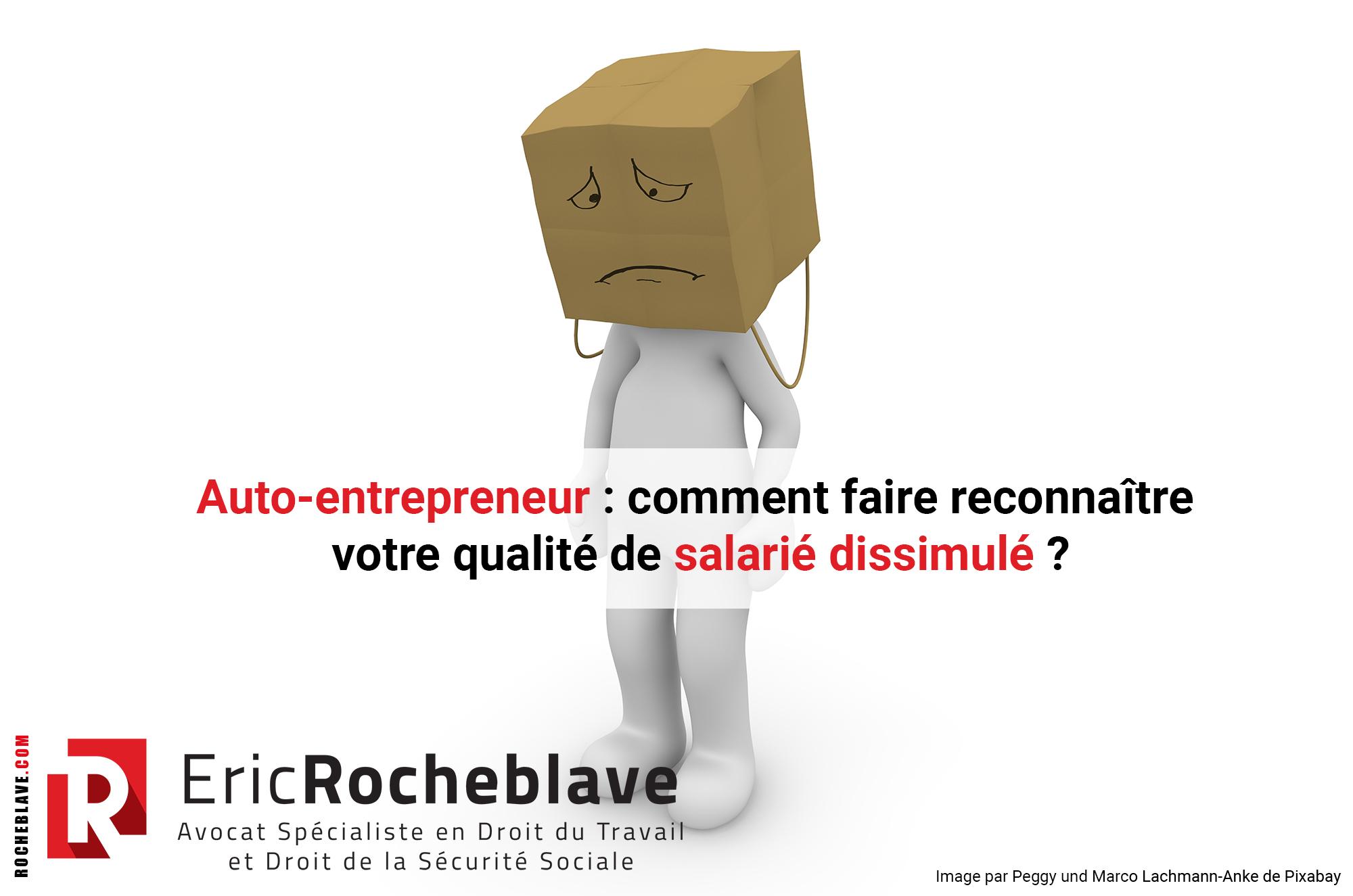 Auto-entrepreneur : comment faire reconnaître votre qualité de salarié dissimulé ?