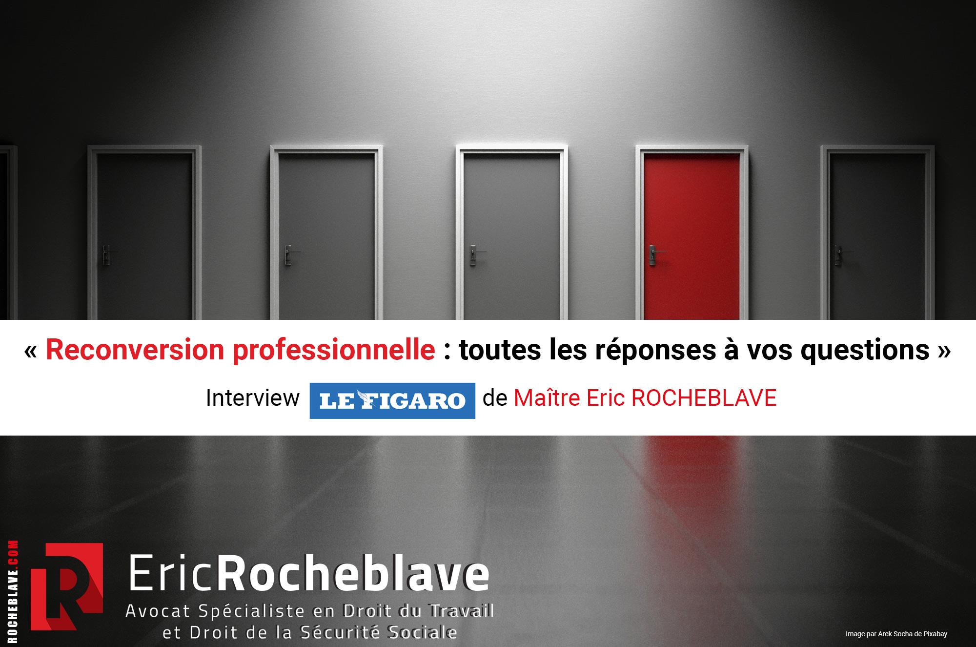 « Reconversion professionnelle : toutes les réponses à vos questions » Interview Le Figaro de Maître Eric ROCHEBLAVE