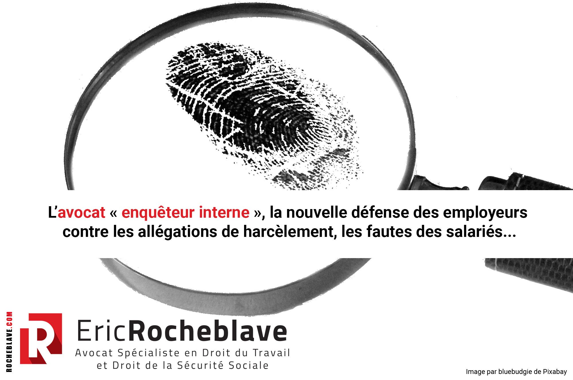 L'avocat « enquêteur interne », la nouvelle défense des employeurs contre les allégations de harcèlement, les fautes des salariés…