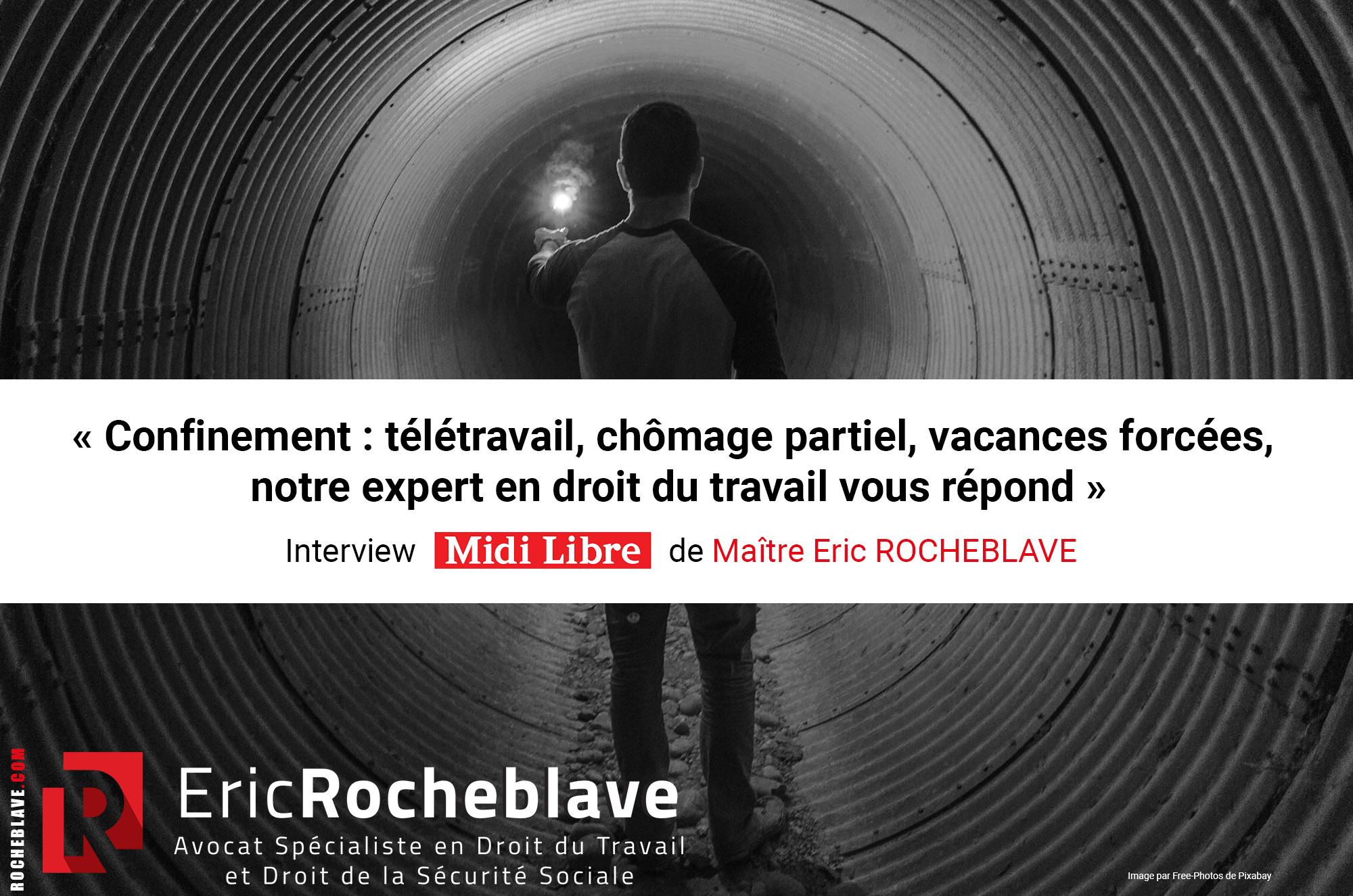 « Confinement : télétravail, chômage partiel, vacances forcées, notre expert en droit du travail vous répond » Interview Midi Libre de Maître Eric ROCHEBLAVE