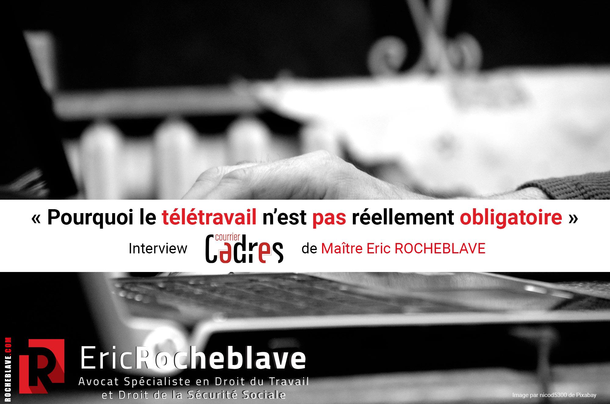 « Pourquoi le télétravail n'est pas réellement obligatoire » Interview Courrier Cadres de Maître Eric ROCHEBLAVE