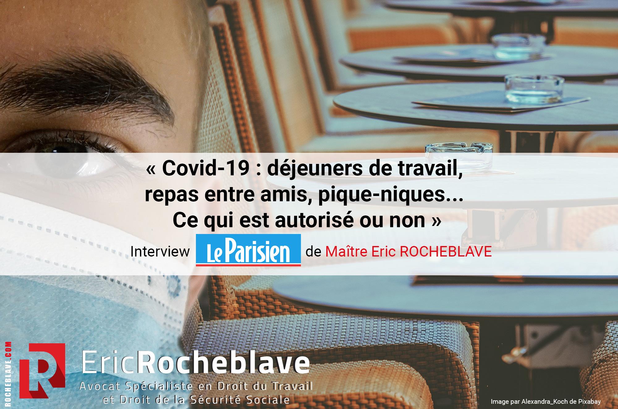 « Covid-19 : déjeuners de travail, repas entre amis, pique-niques… Ce qui est autorisé ou non » Interview Le Parisien de Maître Eric ROCHEBLAVE
