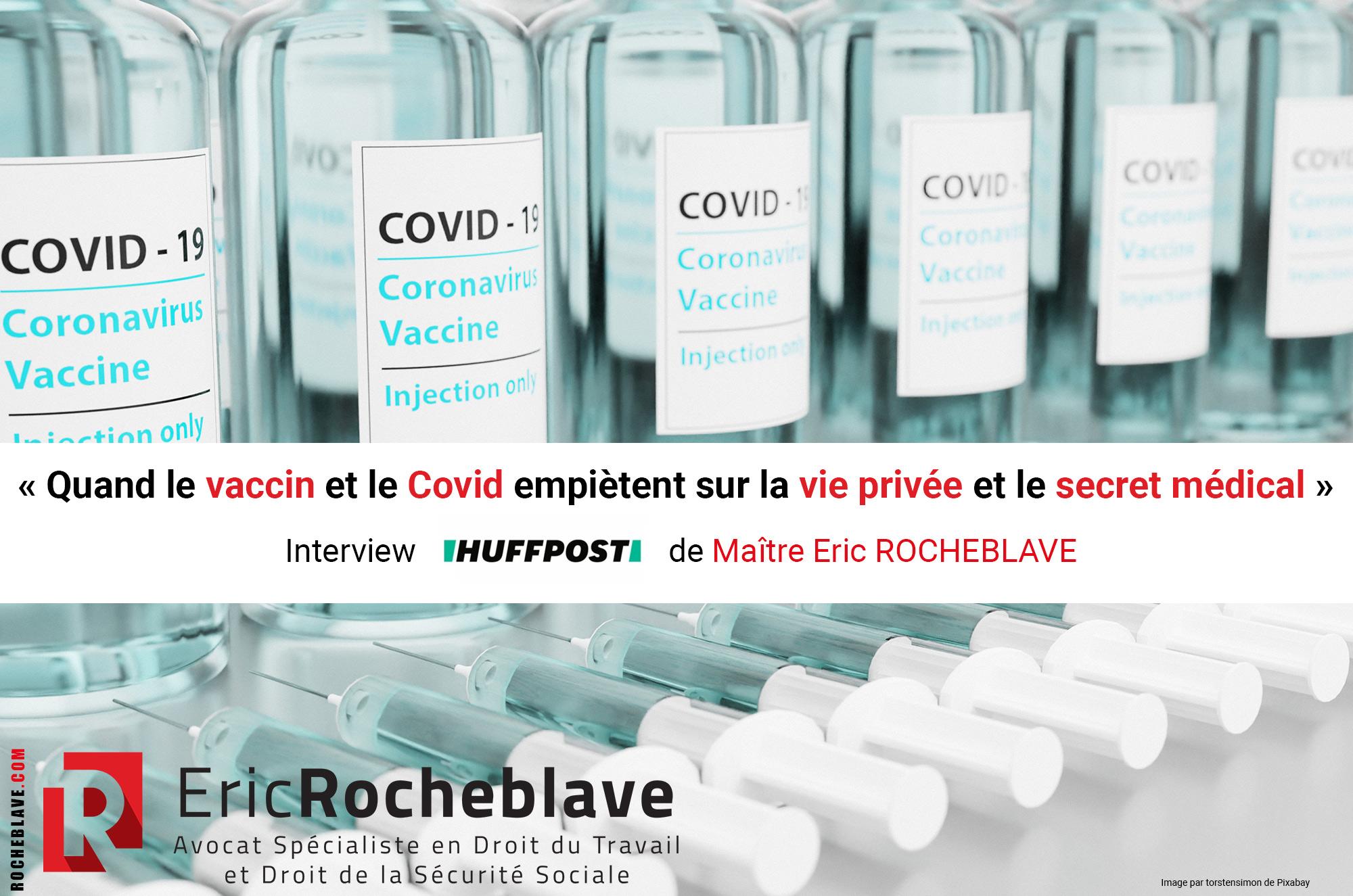 « Quand le vaccin et le Covid empiètent sur la vie privée et le secret médical » Interview HUFFPOST de Maître Eric ROCHEBLAVE