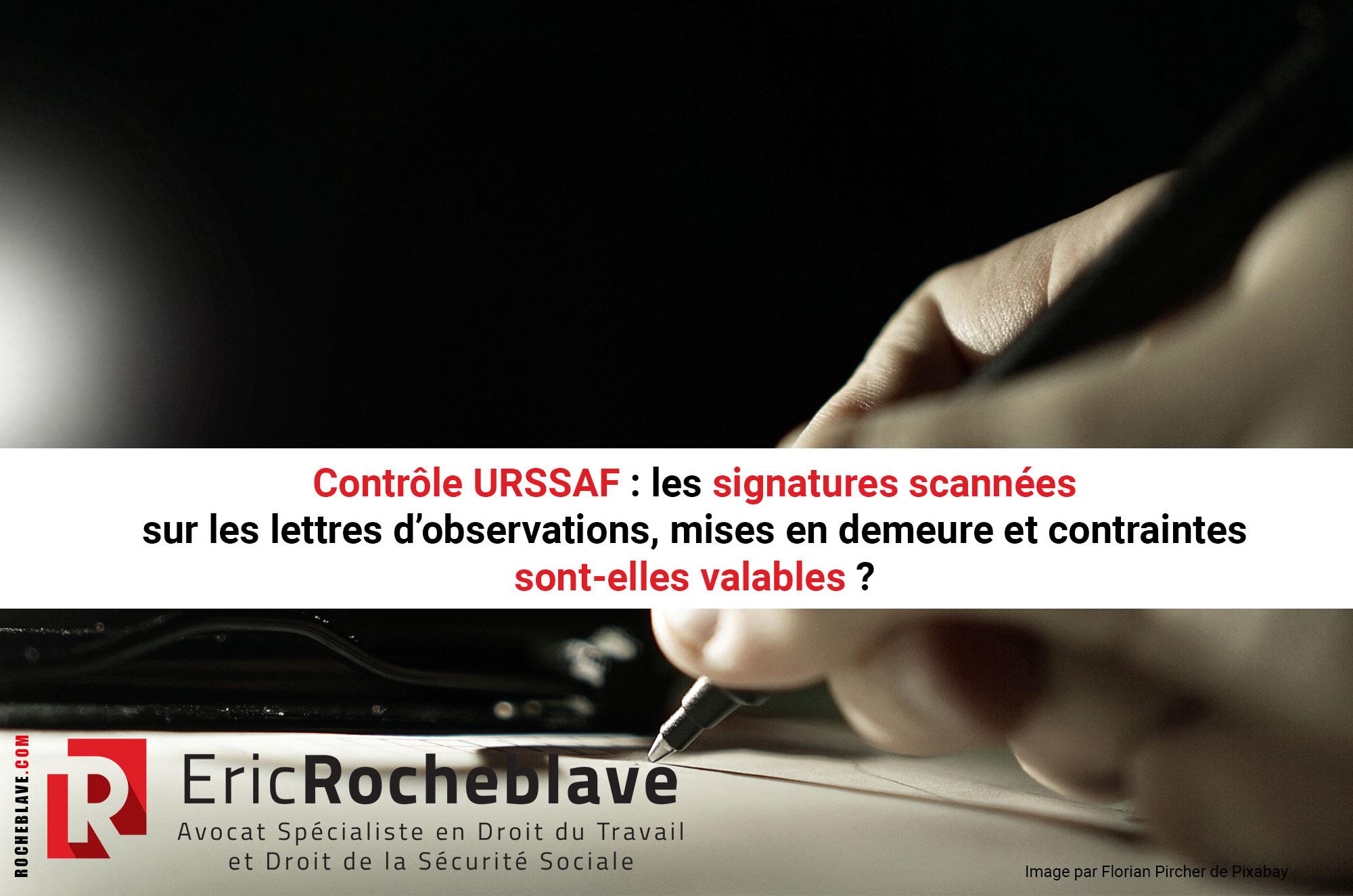 Contrôle URSSAF : les signatures scannées sur les lettres d'observations, mises en demeure et contraintes sont-elles valables ?