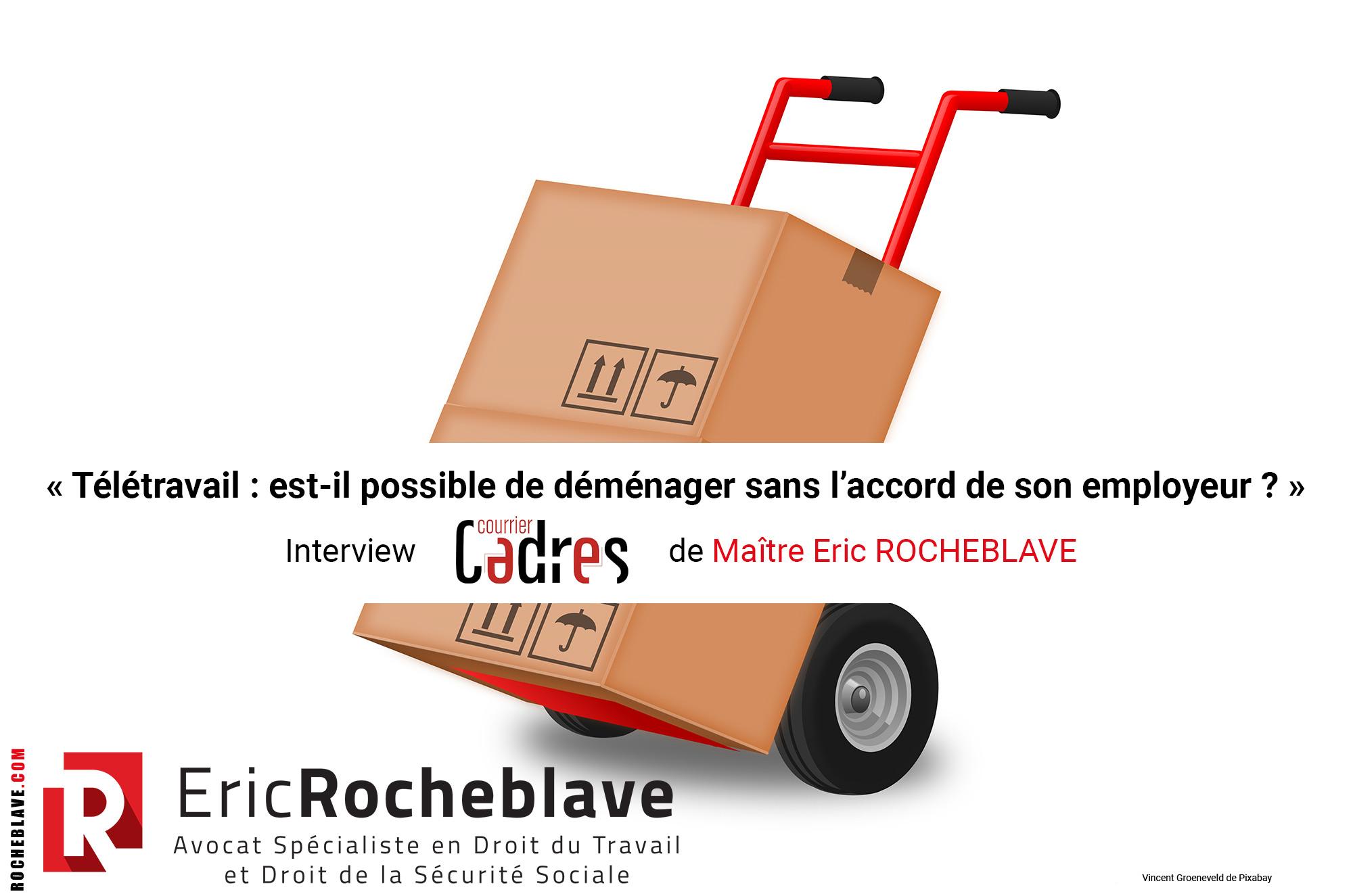 « Télétravail : est-il possible de déménager sans l'accord de son employeur ? » Interview Courrier Cadres de Maître Eric ROCHEBLAVE