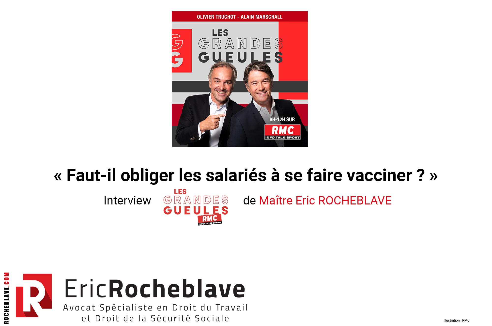 « Faut-il obliger les salariés à se faire vacciner ? » Interview RMC – Les Grandes Gueules de Maître Eric ROCHEBLAVE