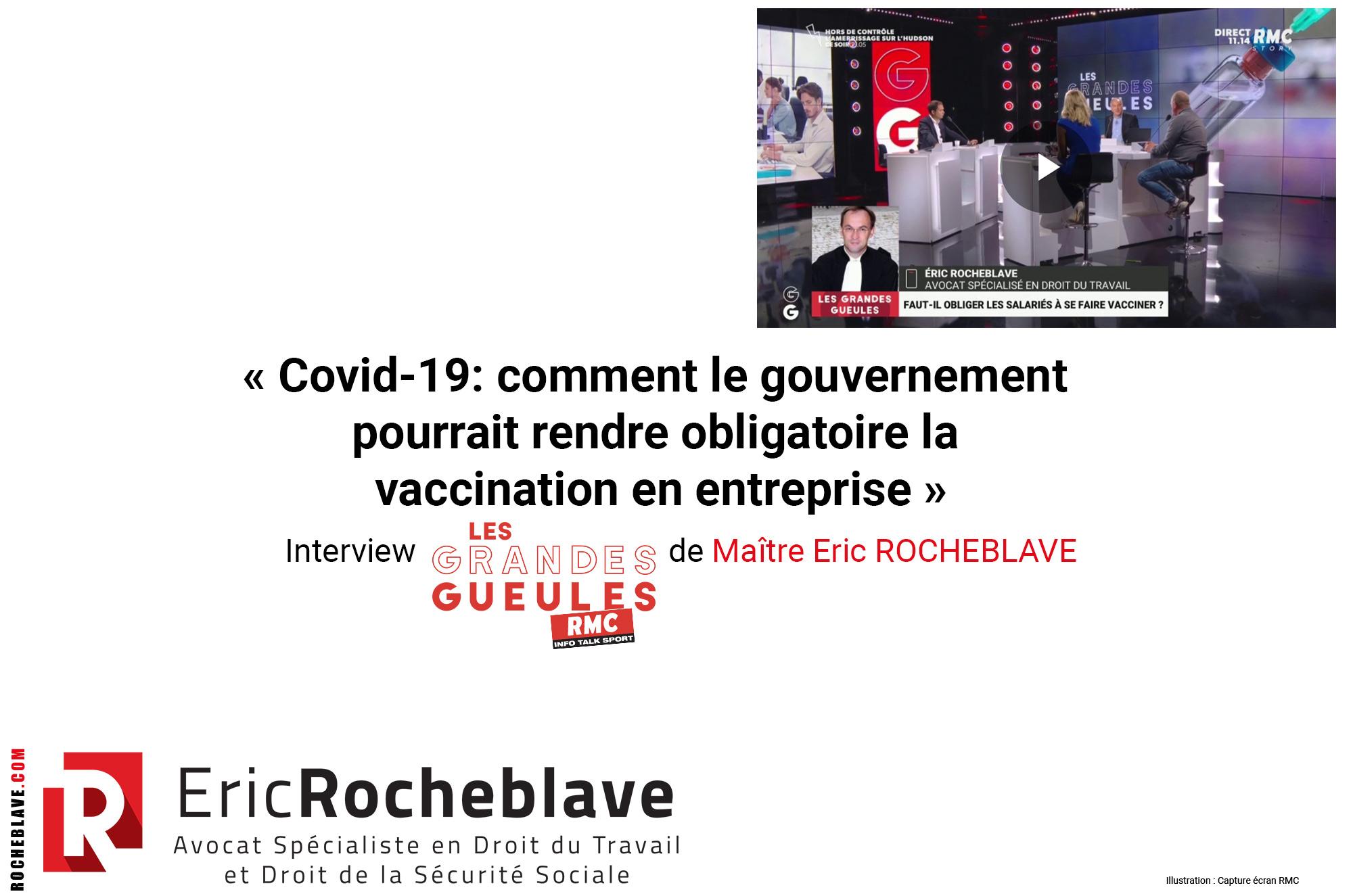 « Covid-19: comment le gouvernement pourrait rendre obligatoire la vaccination en entreprise »Interview RMC - Les Grandes Gueules de Maître Eric ROCHEBLAVE
