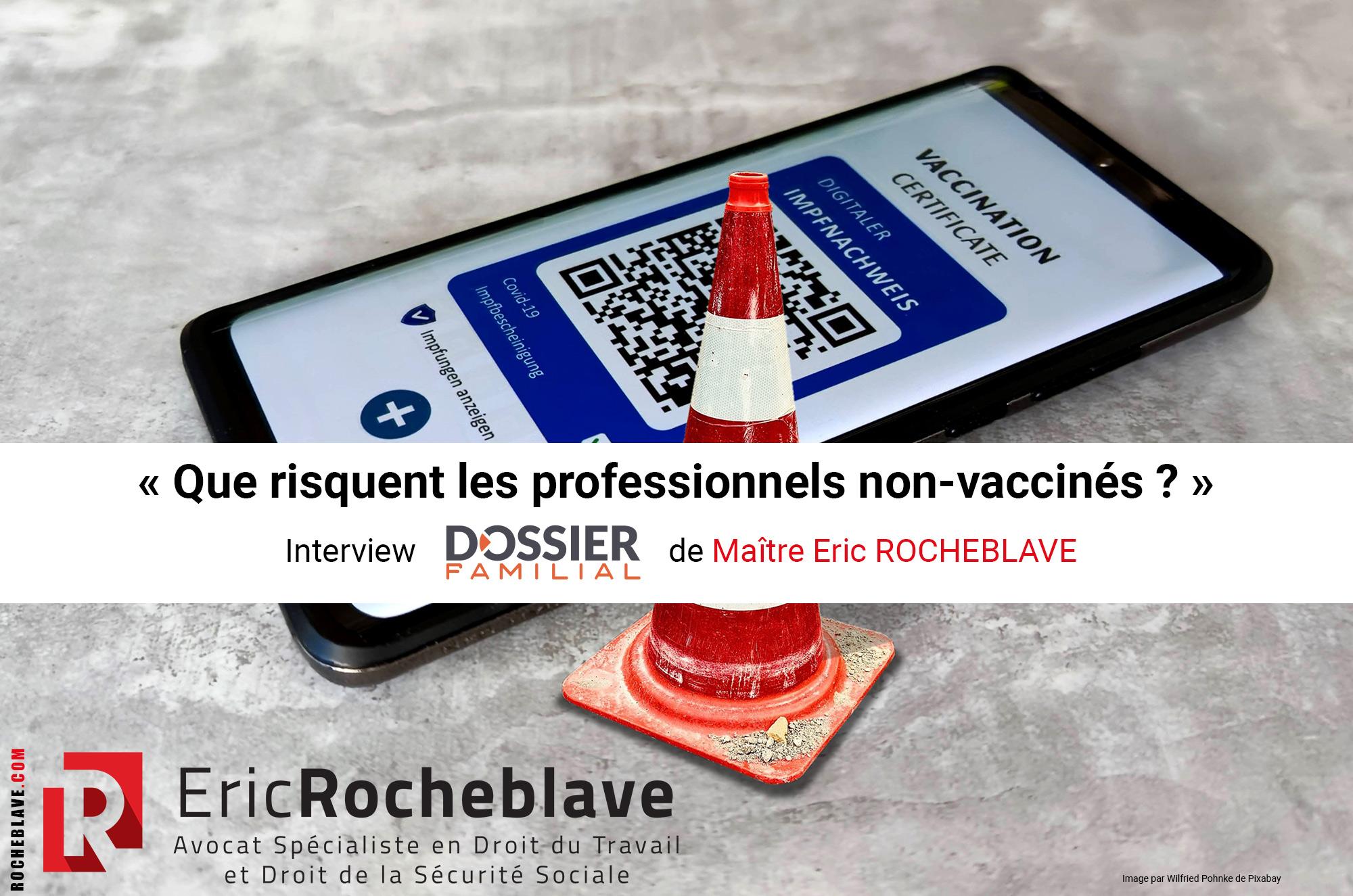« Que risquent les professionnels non-vaccinés ? » Interview DOSSIER FAMILIAL de Maître Eric ROCHEBLAVE