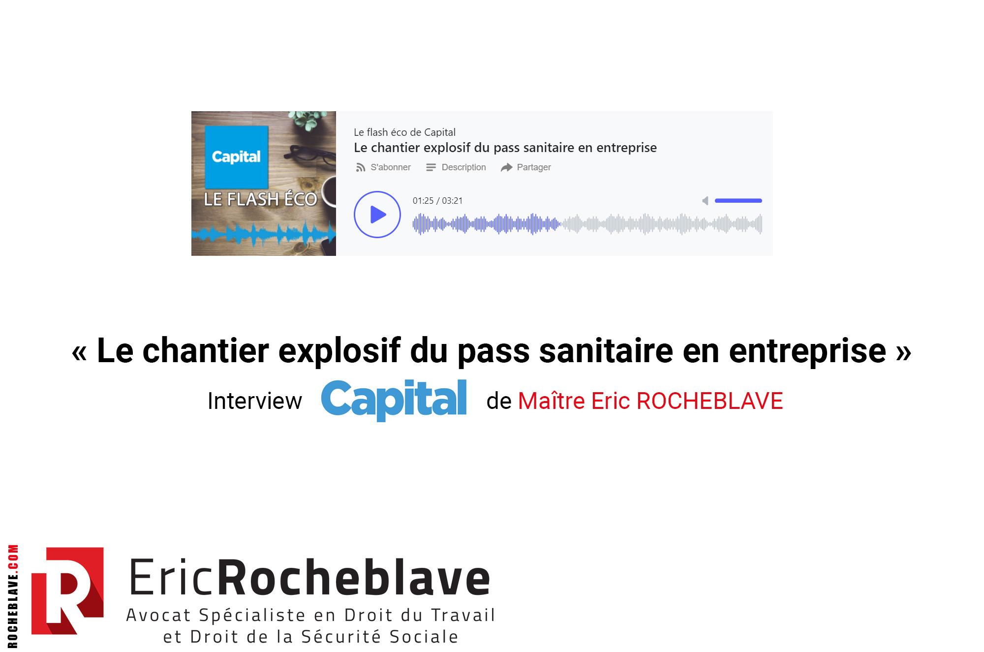 « Le chantier explosif du pass sanitaire en entreprise » Interview Capital de Maître Eric ROCHEBLAVE