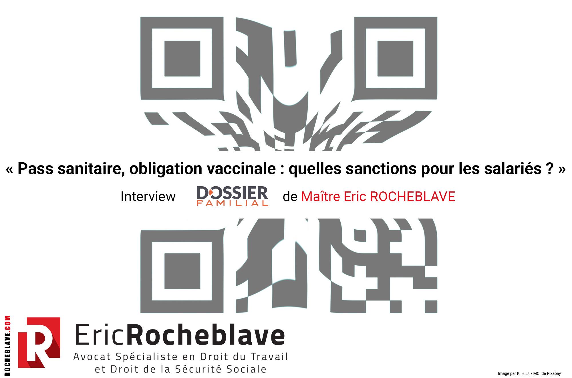 « Pass sanitaire, obligation vaccinale : quelles sanctions pour les salariés ? » Interview DOSSIER FAMILIAL de Maître Eric ROCHEBLAVE