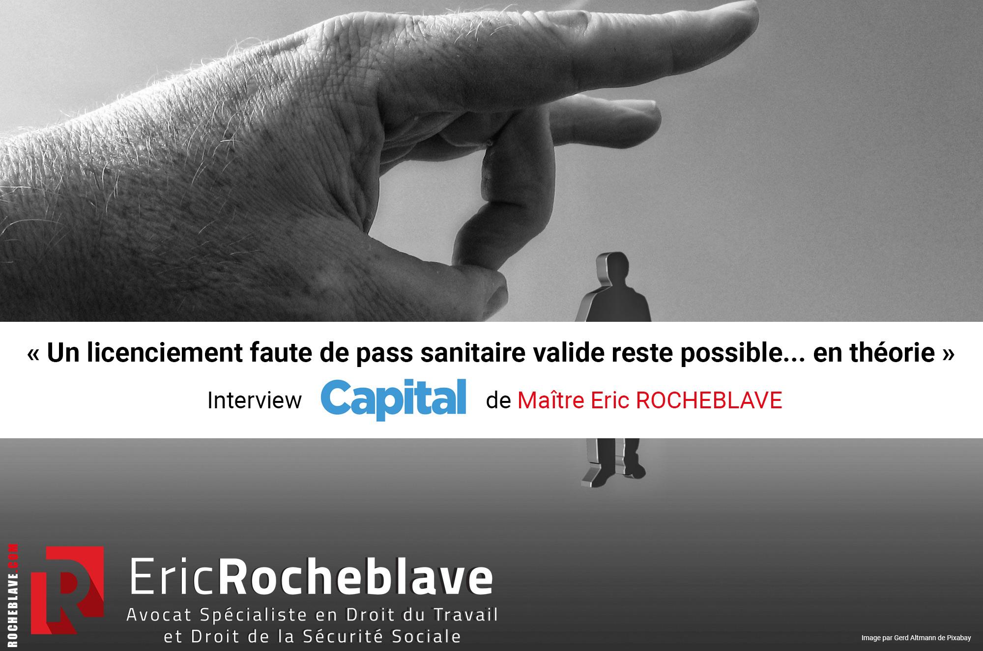 « Un licenciement faute de pass sanitaire valide reste possible… en théorie » Interview CAPITAL de Maître Eric ROCHEBLAVE