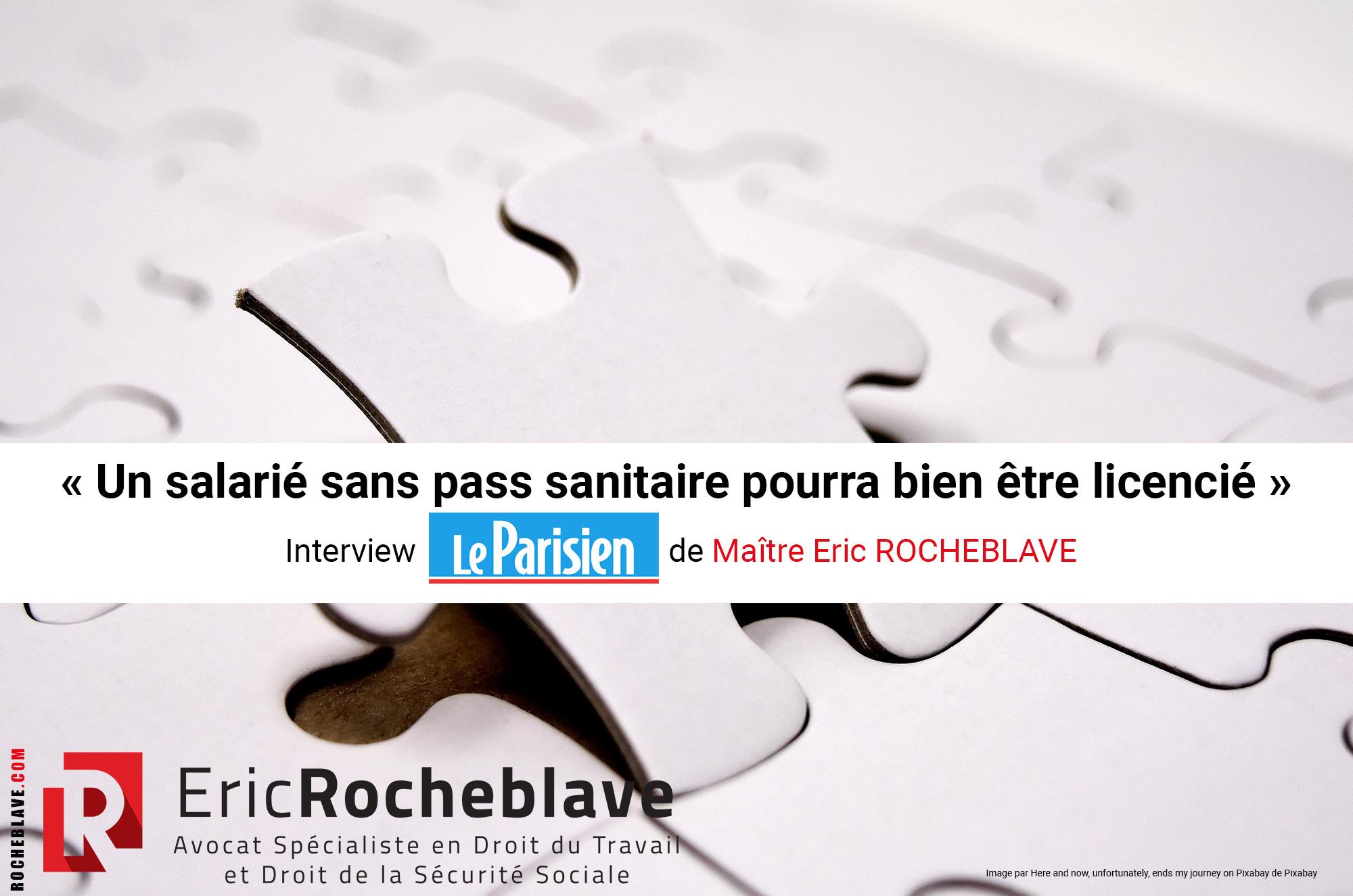 « Un salarié sans pass sanitaire pourra bien être licencié » Interview Le Parisien de Maître Eric ROCHEBLAVE