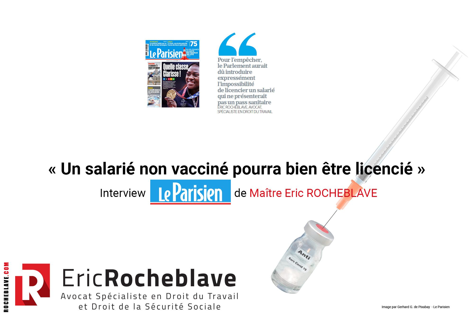 « Un salarié non vacciné pourra bien être licencié » Interview Le Parisien de Maître Eric ROCHEBLAVE