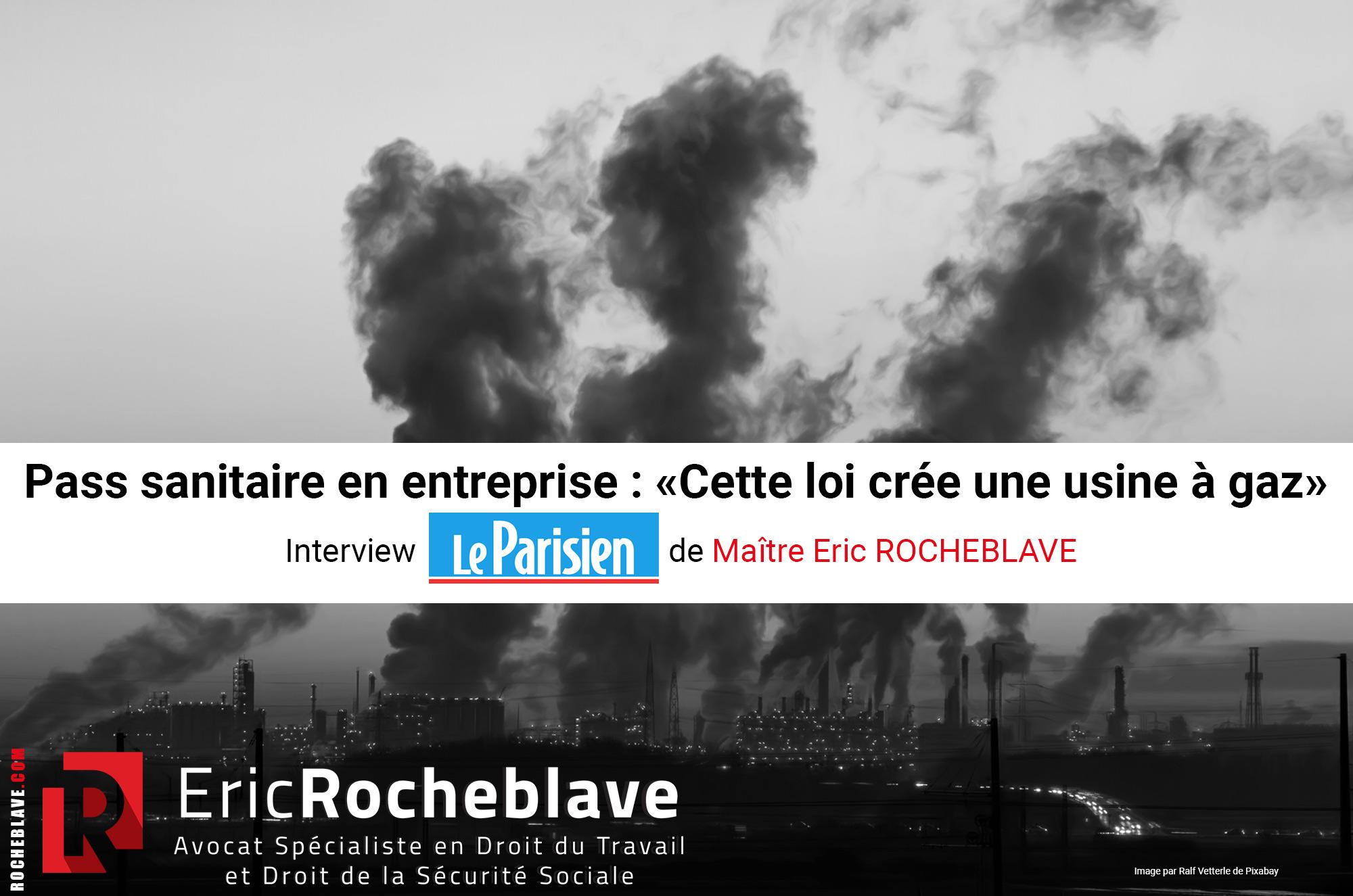Pass sanitaire en entreprise : «Cette loi crée une usine à gaz» Interview Le Parisien de Maître Eric ROCHEBLAVE