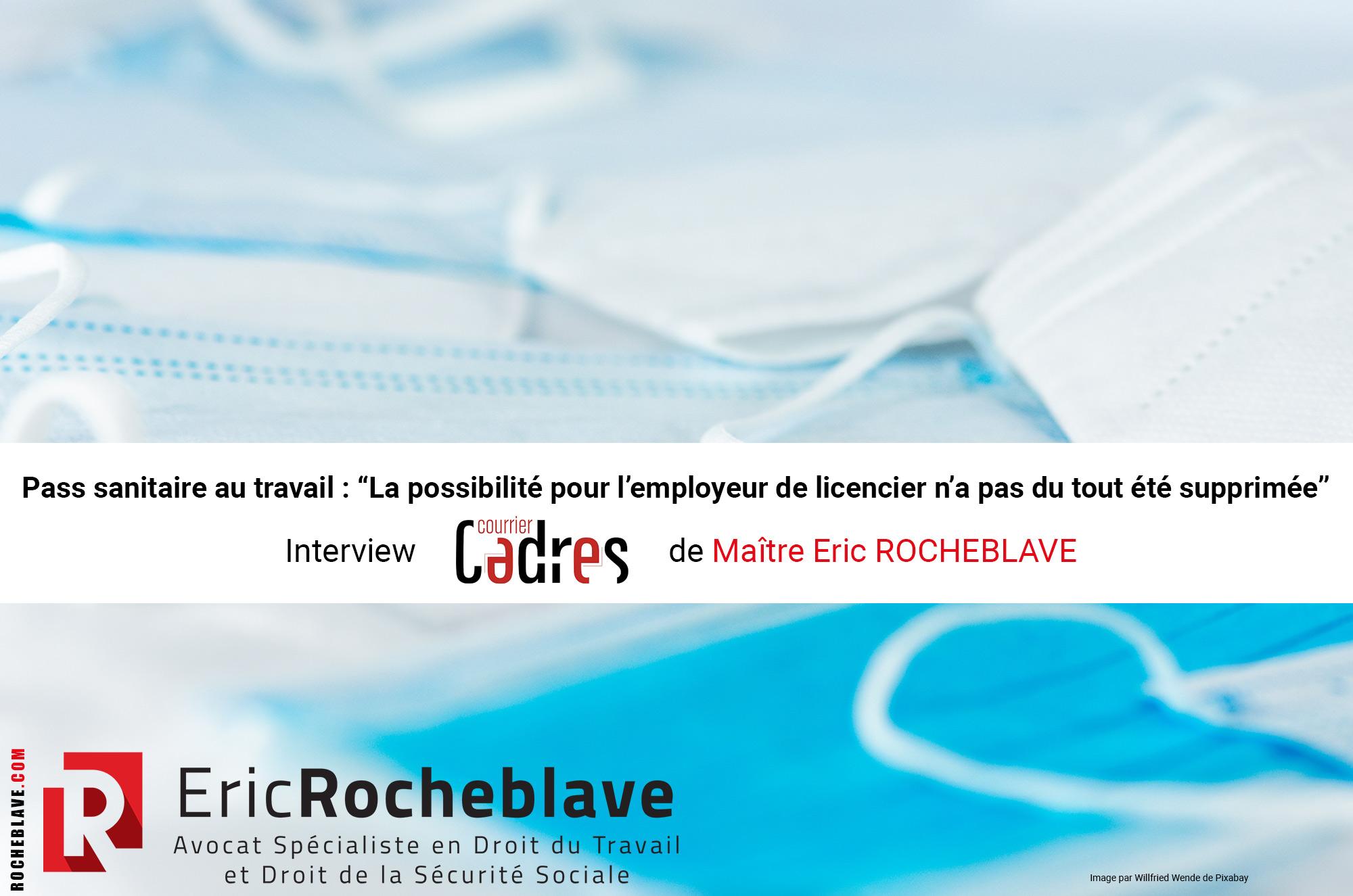 """Pass sanitaire au travail : """"La possibilité pour l'employeur de licencier n'a pas du tout été supprimée"""" Interview Courrier Cadres de Maître Eric ROCHEBLAVE"""