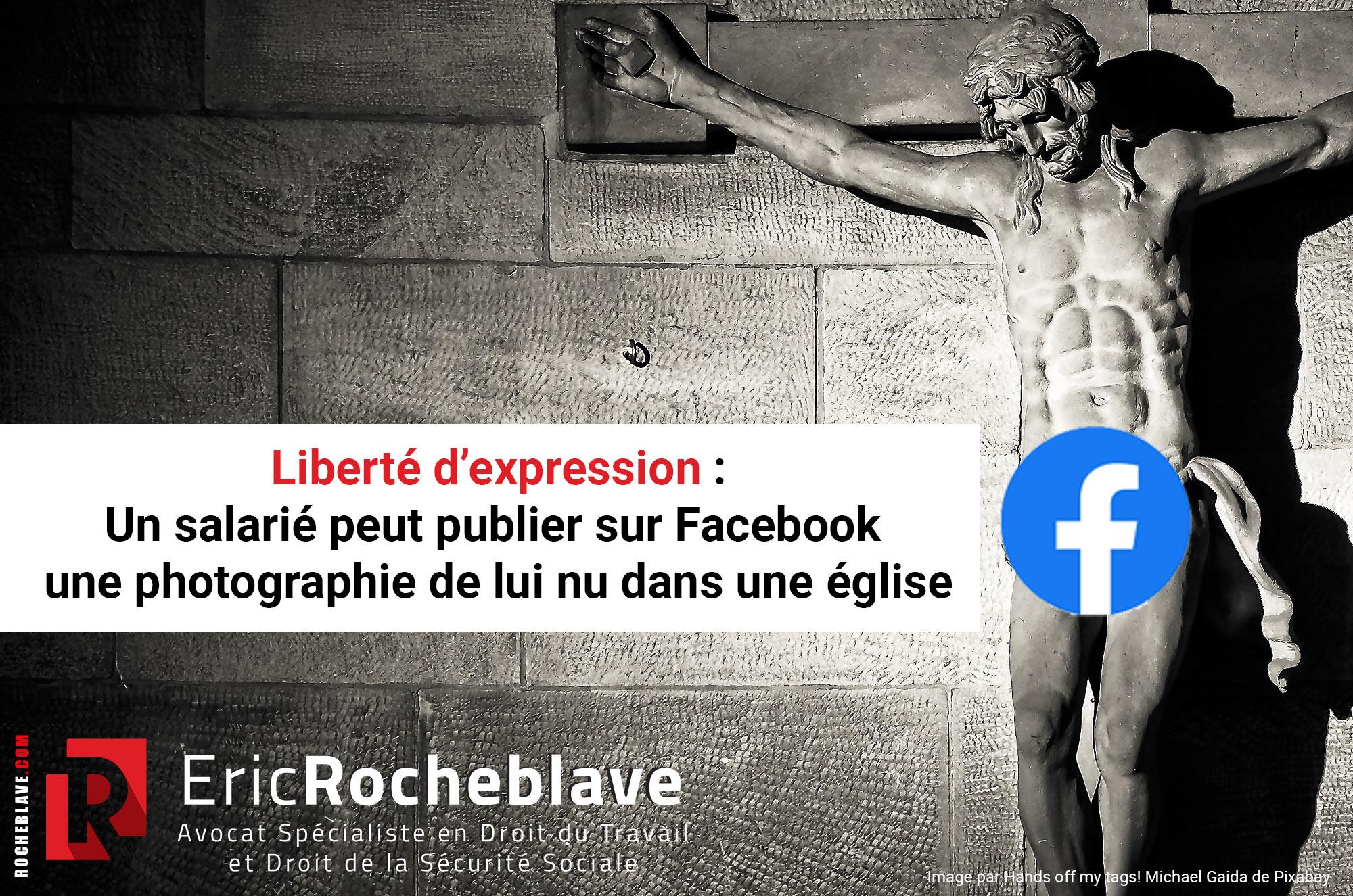 Liberté d'expression : un salarié peut publier sur Facebook une photographie de lui nu dans une église