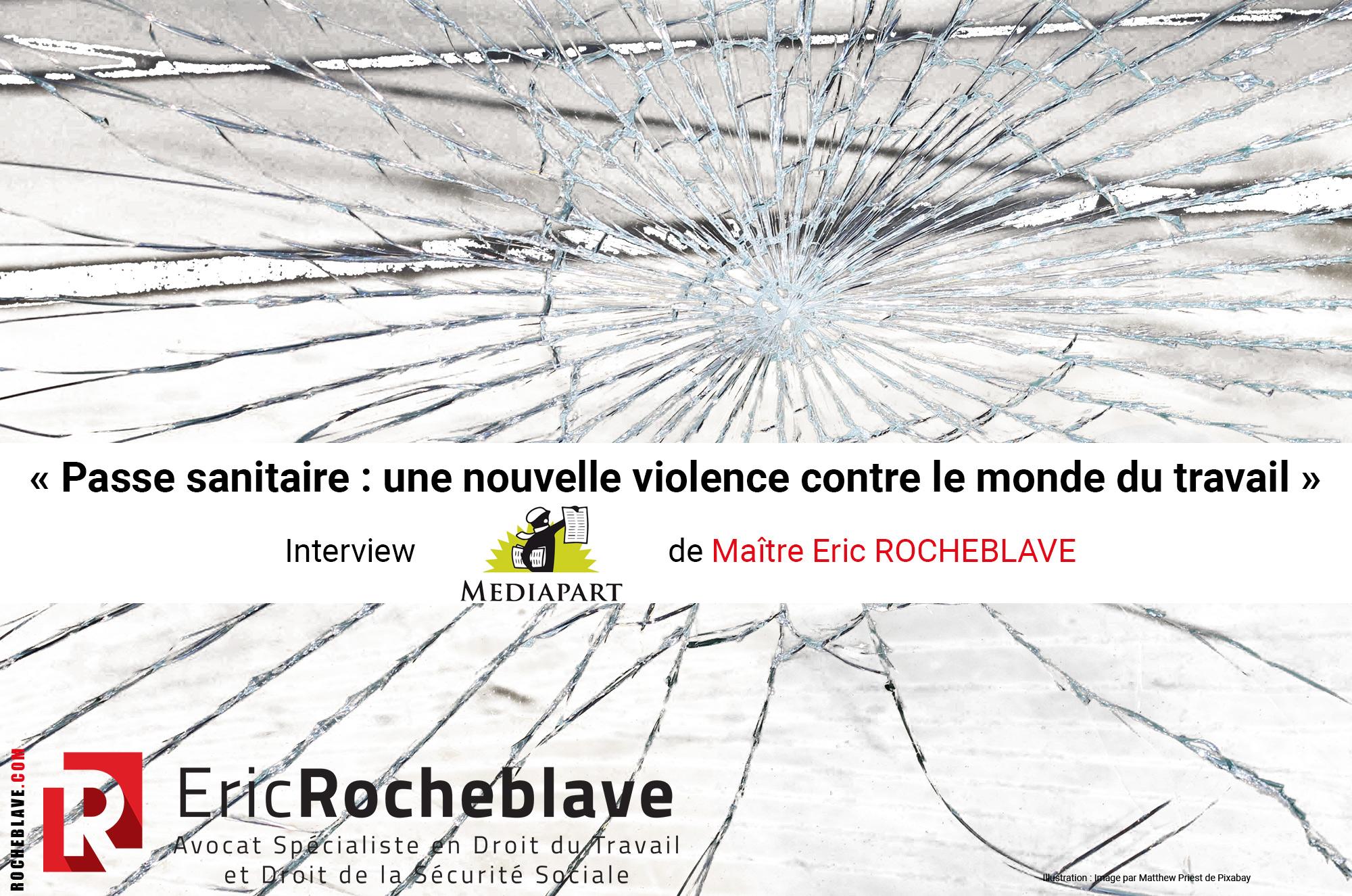 « Passe sanitaire : une nouvelle violence contre le monde du travail » Interview MEDIAPART de Maître Eric ROCHEBLAVE