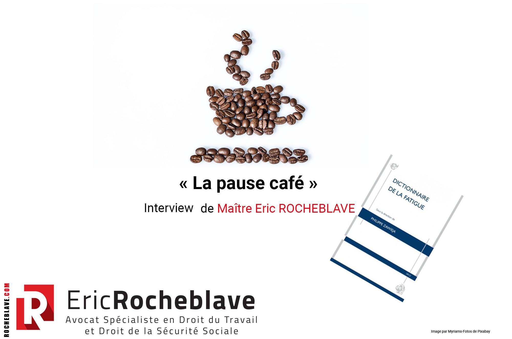 « La pause café » Interview de Maître Eric ROCHEBLAVE dans le DICTIONNAIRE DE LA FATIGUE