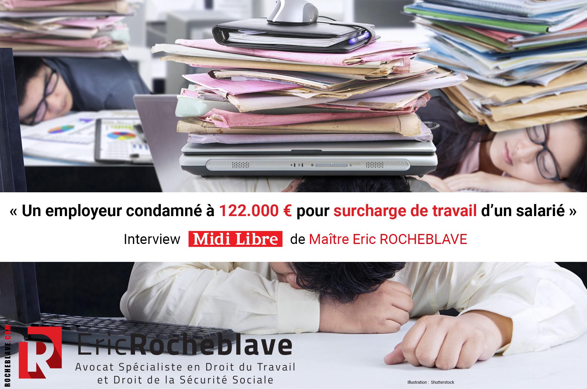« Un employeur condamné à 122.000 € pour surcharge de travail d'un salarié » Interview Midi Libre de Maître Eric ROCHEBLAVE