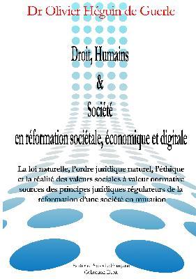 Droit, Humains & Société en réformation sociétale, économique et digitale : La loi naturelle, l'ordre juridique naturel, l'éthique et la réalité des valeurs sociales à valeur normative sources des principes juridiques régulateurs
