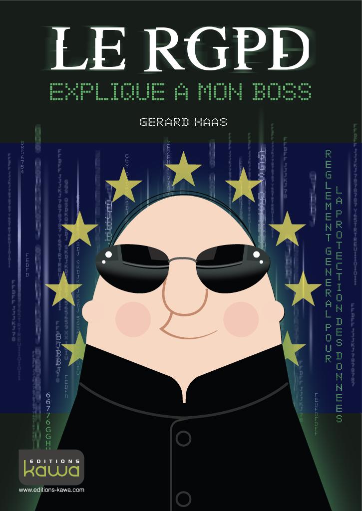"""Parution de l'ouvrage """"Le RGPD expliqué à mon Boss"""" de Gérard HAAS"""