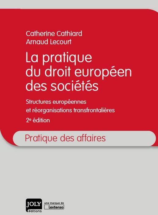 La pratique du droit européen des sociétés - Structures européennes et réorganisations transfrontières (livre, Joly)