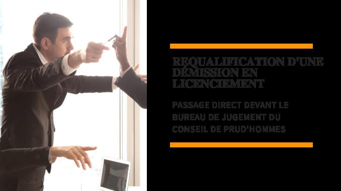 Requalification d'une démission en licenciement : saisine directe du bureau de jugement
