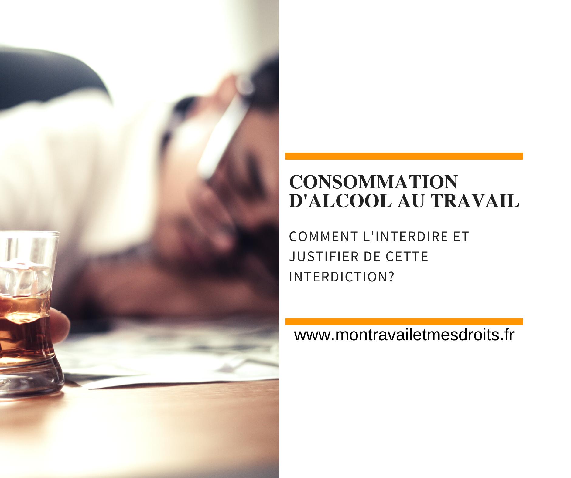 Comment mettre en place et justifier une interdiction totale de consommation d'alcool au travail ?