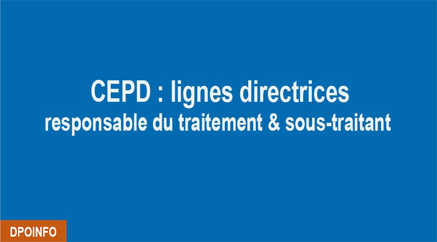 CEPD : Projet de lignes directrices 07/2020 sur les notions de responsable du traitement et de sous-traitant
