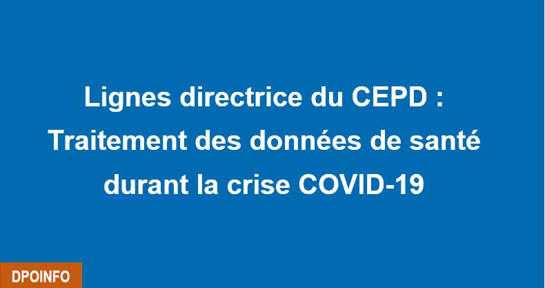 CEPD: Lignes directrices sur le traitement des données de santé – COVID-19
