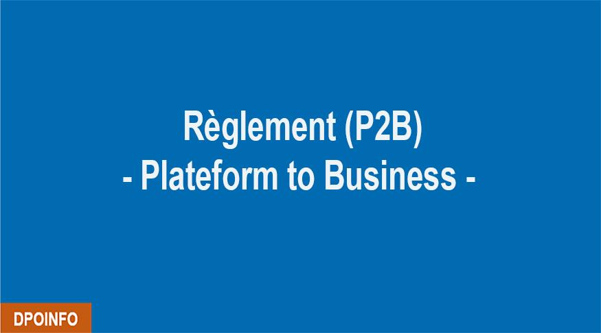 Règlement Platform-to-Business (P2B) - Quelles obligations à l'égard des plateformes en ligne?